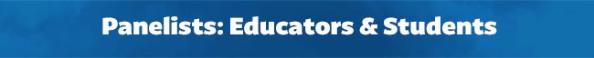 Panelists: Educators & Students
